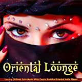Oriental Lounge (Luxury Chillout Cafe Music with Exotic Buddha Oriental India Flavor)