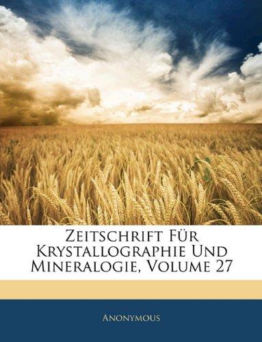 Zeitschrift Fur Krystallographie Und Mineralogie, Volume 27