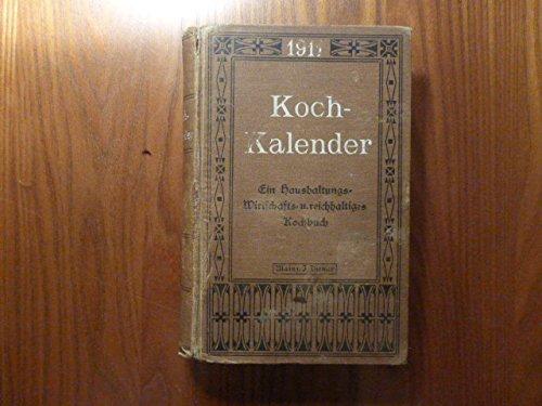Koch-Kalender 1911. Ein Haushaltungs-, Wirtschafts- und reichhaltiges Kochbuch zu gleicher Zeit. Menüs für jeden Tag, Mittag und Abend mit genauer Preisangabe und Berechnung. Neue Originalrezepte, praktisch erprobt für die nord- und süddeutsche Küche.
