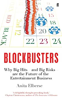 Blockbusters: Why Big Hits - and Big Risks - are the Future of the Entertainment Business by [Elberse, Anita]