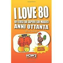 I LOVE 80 (HOW2 Edizioni, Band 61)