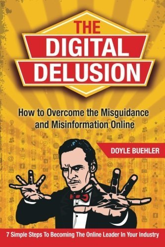 The Digital Delusion: How To Overcome The Misguidance And Misinformation Online by Doyle R Buehler (2014-05-01)