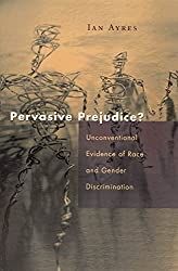 [(Pervasive Prejudice? : Unconventional Evidence of Race and Gender Discrimination)] [By (author) Ian Ayres] published on (November, 2003)