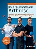 Der Gesundheitskurs: Arthrose: Das Übungsprogramm für mehr Beweglichkeit. Die richtige Ernährung gegen Entzündungen.