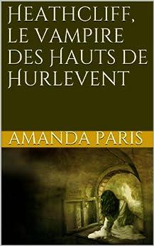 Heathcliff, le vampire des Hauts de Hurlevent par [Bronte, Emily, Amanda Paris]