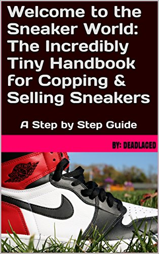Welcome to the Sneaker World: The Incredibly Tiny Handbook for Copping & Selling Sneakers: A Step by Step Guide (English Edition) por By: DeadLaced DeadLaced