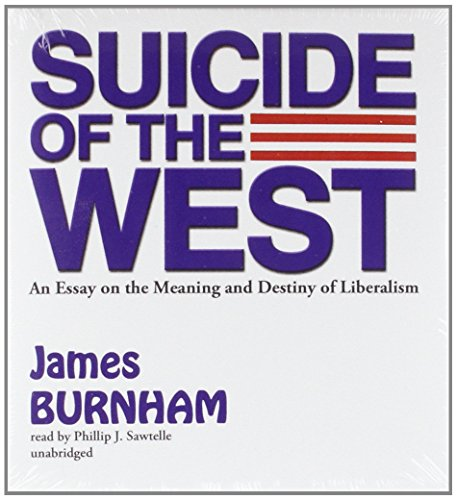 Suicide of the West: An Essay on the Meaning and Destiny of Liberalism