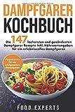 Dampfgarer Kochbuch: Die 147 leckersten und gesündesten Dampfgarer Rezepte inkl. Nährwertangaben für ein erlebnisvolles…