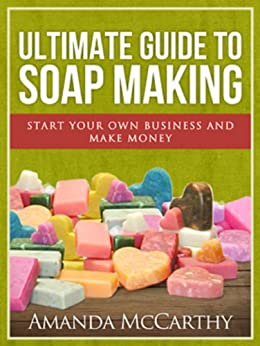 Ultimate Guide To Soap Making (English Edition) par [McCarthy, Amanda]