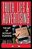 Truth, Lies, and Advertising: The Art of Account Planning (Adweek Books)