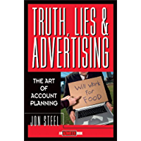 Truth, Lies, and Advertising: The Art of Account Planning (Adweek Magazine Series Book 3)