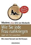 Wie Sie jede Frau rumkriegen: egal wie Sie aussehen - - alias Erik von Markovik Mystery