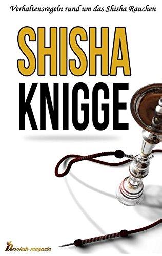 Preisvergleich Produktbild Der Shisha Knigge: Verhaltensregeln rund um das Shisha Rauchen