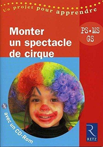 Monter un Spectacle de cirque - PS, MS, GS - avec 1 Cédérom de Solange Sanchis (Writer), Lysia Ménard (Writer) (5 février 2009) Broché