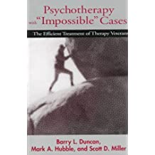 "Psychotherapy with ""Impossible"" Cases: The Efficient Treatment of Therapy Veterans by Duncan, Barry L., Hubble, Mark A., Miller, Scott D. (1997) Paperback"