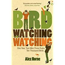 Birdwatchingwatching: One Year, Two Men, Three Rules, Ten Thousand Birds