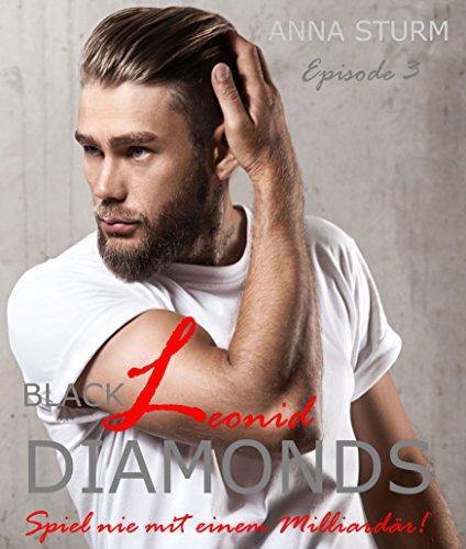 BLACK DIAMONDS: Spiel nie mit einem Milliardär! Leonid . EPISODE 3 (Billionaire Lovestory) von [Sturm, Anna]