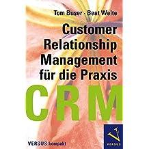 CRM für die Praxis (Customer Relationship Management für die Praxis) (VERSUS kompakt)