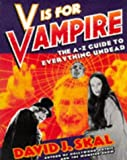 V is for Vampire: A-Z Guide to Everything Undead by David J. Skal (1998-01-01)