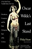 Oscar Wilde's Last Stand: Decadence, Conspiracy, And the Most Outrageuos Trial ..... by Philip Hoare (2011-04-18)