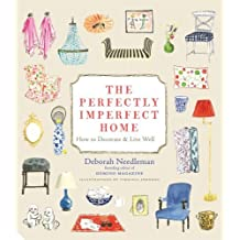 The Perfectly Imperfect Home: How to Decorate and Live Well by Deborah Needleman (2012-05-04)