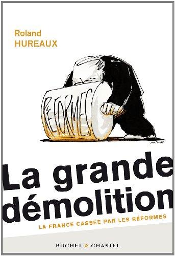 La grande démolition : La France cassée par les réformes