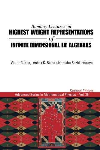 Bombay Lectures On Highest Weight Representations Of Infinite Dimensional Lie Algebras (2Nd Edition) (Advanced Series In Mathematical Physics)
