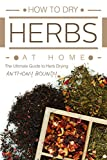 How to Dry Herbs At Home: The Ultimate Guide to Herb Drying