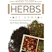 How to Dry Herbs At Home: The Ultimate Guide to Herb Drying (English Edition)