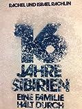 Sechzehn Jahre Sibirien. Eine Familie hält durch - Rachel Rachlin