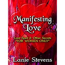 Manifesting Love:  Powerful Secret Techniques: (Dating & Relationship Advice) (FOR WOMEN ONLY Book 5)