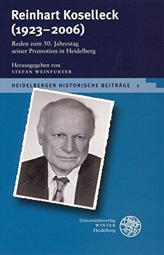 Reinhart Koselleck (1923-2006): Reden zum 50. Jahrestag seiner Promotion in Heidelberg