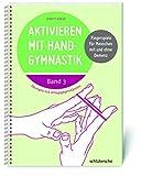 Aktivieren mit Handgymnastik: Übungen mit Alltagsgegenständen. Fingerspiele für Menschen mit und ohne Demenz. Band 3 - Birgit Henze