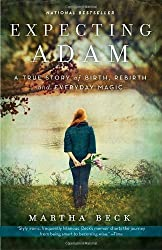 Expecting Adam: A True Story of Birth, Rebirth, and Everyday Magic by Martha Beck (2011-08-02)