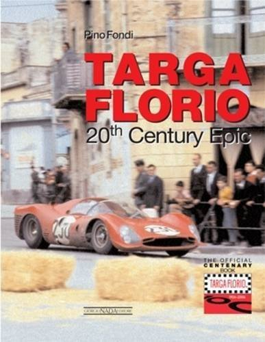 The Legendary Targa Florio: A Twentieth Century Story (Centenary Book) by Pino Fondi (2006-08-08)