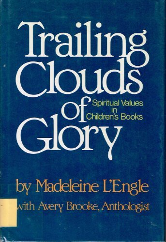 Trailing Clouds of Glory: Spiritual Values in Children's Literature by Madeleine L'Engle (1985-05-01)