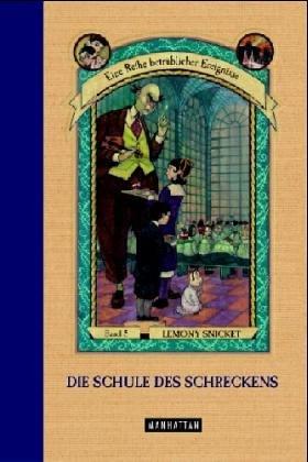 Die Schule des Schreckens (Eine Reihe betrüblicher Ereignisse, Band 5)