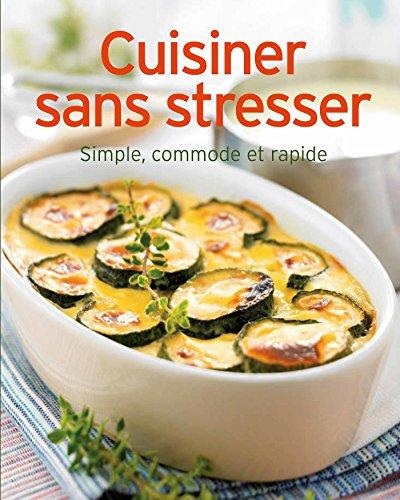 Cuisiner sans stresser : Simple, commode et rapide par Collectif