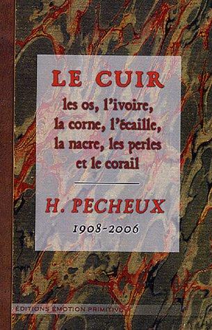 Le cuir : Les os, l'ivoire, la corne, l'écaille, les perles et le corail par Hector Pécheux