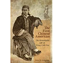 The First Chinese American: The Remarkable Life of Wong Chin Foo by Scott D. Seligman (2013-05-21)