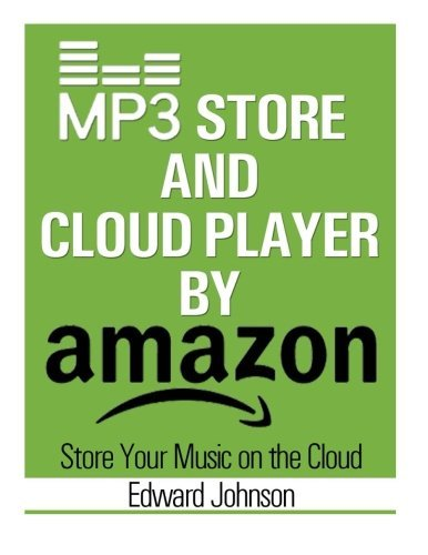 Mp3 Store and Cloud Player: How to Store Your Music on the Cloud By Amazon by Edward Johnson (2015-01-06)