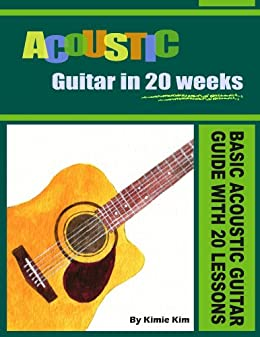 ACOUSTIC GUITAR IN 20 WEEKS: Basic Acoustic Guitar Guide with 20 Lessons (English Edition) par [Kim, Kimie]