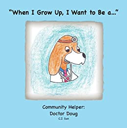 When I Grow Up, I Want to Be a...: Community Helper: Doctor Doug (English Edition) di [Sun, C J]