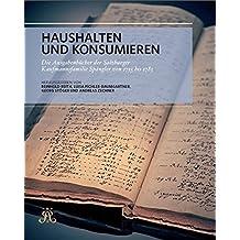 Haushalten und konsumieren.: Die Ausgabenbücher der Salzburger Kaufmannsfamilie Spängler von 1733 bis 1785. (Schriftenreihe des Archivs der Stadt Salzburg)