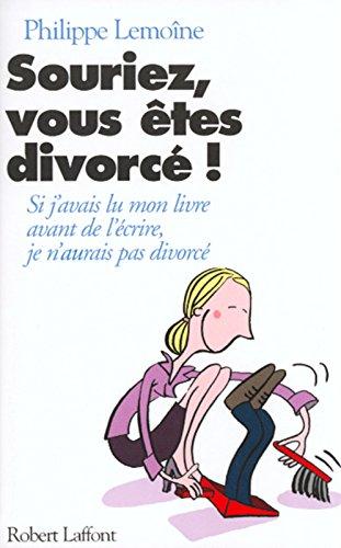 Souriez, vous êtes divorcé ! par Philippe Lemoine