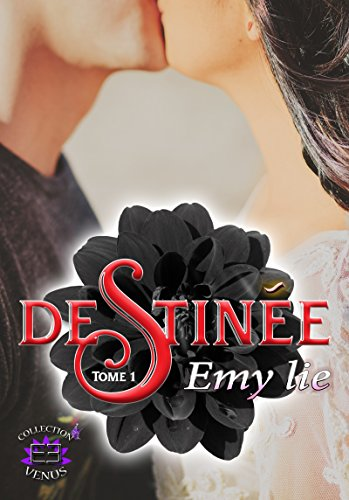 Destinée: Tome 1 - Emy Lie