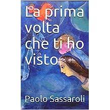 La prima volta che ti ho visto (Italian Edition)