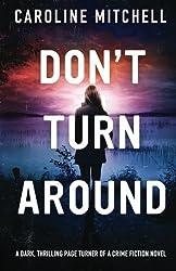 Don't Turn Around: A dark, thrilling, page-turner of a crime novel (Detective Jennifer Knight Crime Thriller Series) (Volume 1) by Caroline Mitchell (2015-07-14)