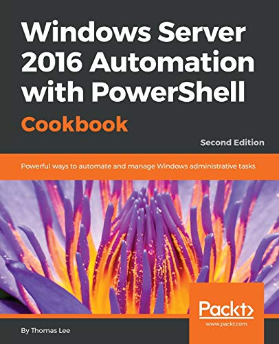 Windows Server 2016 Automation with PowerShell Cookbook por Thomas Lee