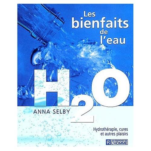 Les bienfaits de l'eau H2O. Hydrothérapie, cures et autres plaisirs